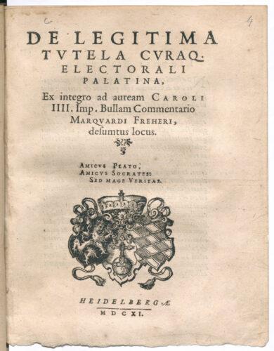 Deckblatt De legitima tutela curaque electorali Palatina: ex integro ad auream Caroli IIII. Imp. bullam commentario desumtus locus Marquard Freher Deutungskämpfe